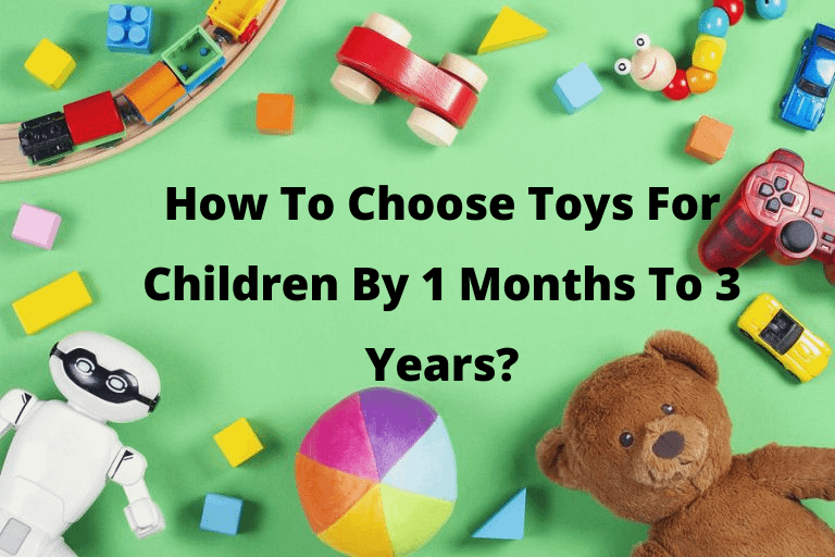 How To Choose Toys For Children By 1 Months To 3 Years